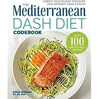 Mediterranean Dash Diet Cookbook: Lower Your Blood Pressure and Improve Your Health