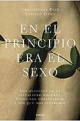 En el principio era el sexo: Los orígenes de la sexualidad moderna. Cómo nos emparejamos y por qué nos separamos (Spanish Edition) Kindle Edition
