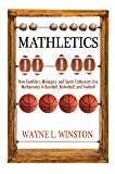 Mathletics: How Gamblers, Managers, and Sports Enthusiasts Use Mathematics in Baseball, Basketball, and Football (English Edition)
