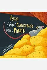 Tobia e la grande catastrofe delle patate (bambini dai 3 ai 8 anni, libri per bambini, libri illustrati per bambini, filastrocche per bambini, rime per bambini) (Italian Edition) Kindle Edition