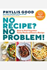 No Recipe? No Problem!: How to Pull Together Tasty Meals without a Recipe Kindle Edition