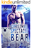 A Christmas Spectacle to Bear (Icy Cap Den Book 4)