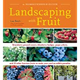 Landscaping with Fruit: Strawberry ground covers, blueberry hedges, grape arbors, and 39 other luscious fruits to make your y