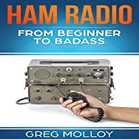 Ham Radio: From Beginner to Badass, Volume 1