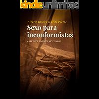 Sexo para inconformistas: Hay otra manera de vivirlo