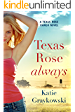 Texas Rose Always (A Texas Rose Ranch Novel Book 2)