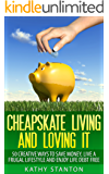 Cheapskate Living And Loving It: 50 Creative Ways To Save Money, Live A Frugal Lifestyle And Enjoy Life Debt Free (Frugal Living, Debt Free Living, Money Management, Budget Your Money)