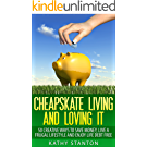 Cheapskate Living And Loving It: 50 Creative Ways To Save Money, Live A Frugal Lifestyle And Enjoy Life Debt Free (Frugal Living, Debt Free Living, Money ... Budget Your Money) (English Edition)