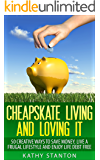 Cheapskate Living And Loving It: 50 Creative Ways To Save Money, Live A Frugal Lifestyle And Enjoy Life Debt Free (Frugal Living, Debt Free Living, Money Management, Budget Your Money Book 1)
