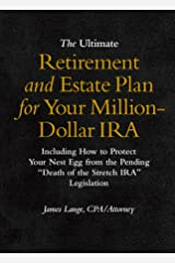 The Ultimate Retirement and Estate Plan for Your Million-Dollar IRA: Including How to Protect Your Nest Egg from the Pending Death of the Stretch IRA Legislation Paperback