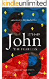 JOHN THE FEARLESS: 1371-1419. BASED ON TRUE EVENTS IN MEDIEVAL FRANCE