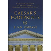 Caesar`s Footprints – A Cultural Excursion to Ancient France: Journeys Through Roman Gaul