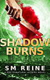 Shadow Burns: An Urban Fantasy Novel (Preternatural Affairs Book 4)