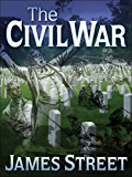 The Civil War: An Unvarnished Account of the Late But Still Lively Hostilities