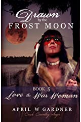 Drawn by the Frost Moon: Love the War Woman (Creek Country Saga Book 5) Kindle Edition