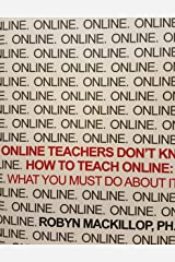 Online Teachers Don't Know How to Teach Online: What You Must do About It Card Book