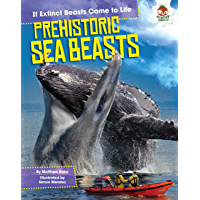 Prehistoric Sea Beasts (If Extinct Beasts Came to Life)