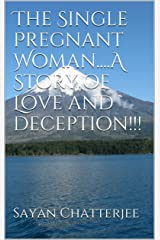 The Single Pregnant Woman....A Story of Love and deception!!! (The Introduction Book 1) Kindle Edition