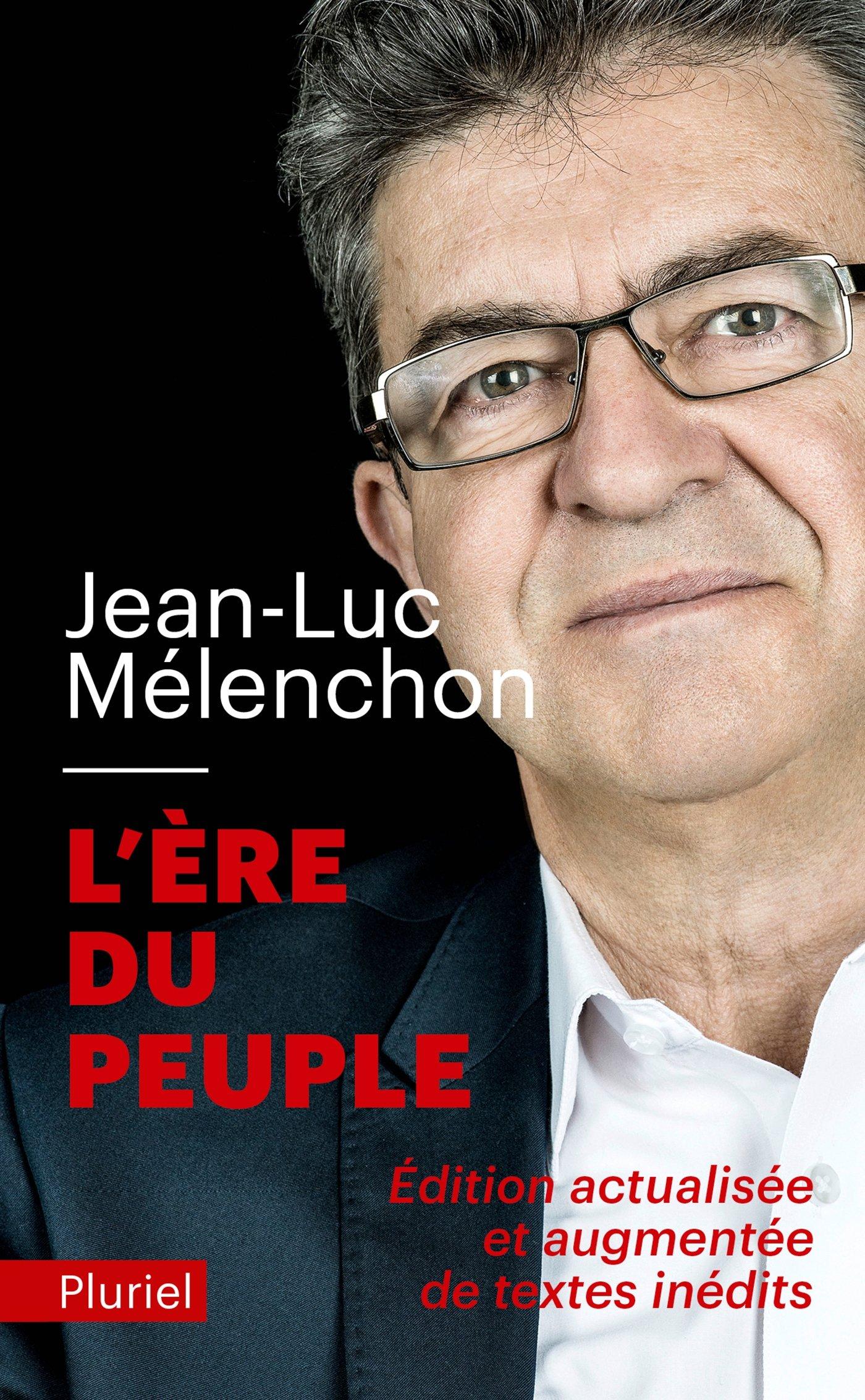 L'Ere du peuple - Nouvelle édition Poche – 8 février 2017 Jean-Luc Mélenchon Fayard/Pluriel 2818505402 Actualités