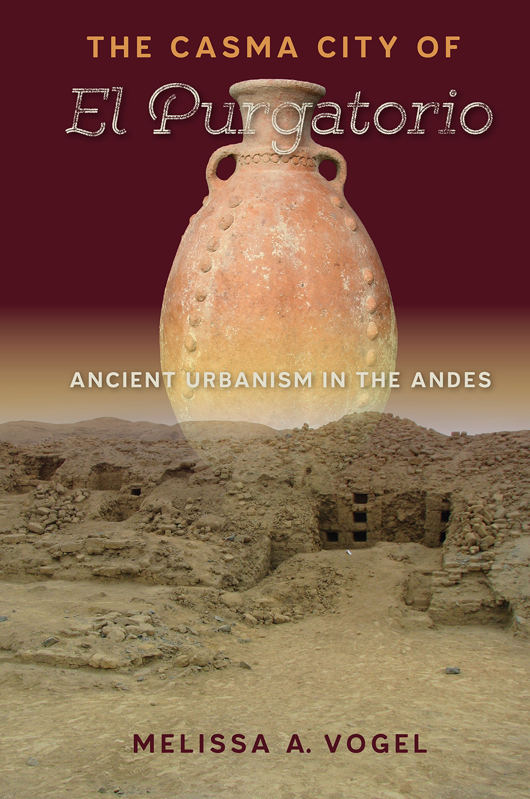 The Casma City of El Purgatorio: Ancient Urbanism in the Andes (Ancient Cities of the New World)