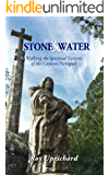 Stone and Water: Walking the Spiritual Variant of the Camino Portugues. 2018 edition with additional chapter.