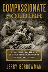 Compassionate Soldier: Remarkable True Stories of Mercy, Heroism, and Honor from the Battlefield Hardcover