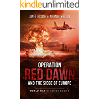 Operation Red Dawn and the Siege of Europe (World War III Series Book 3) (English Edition)