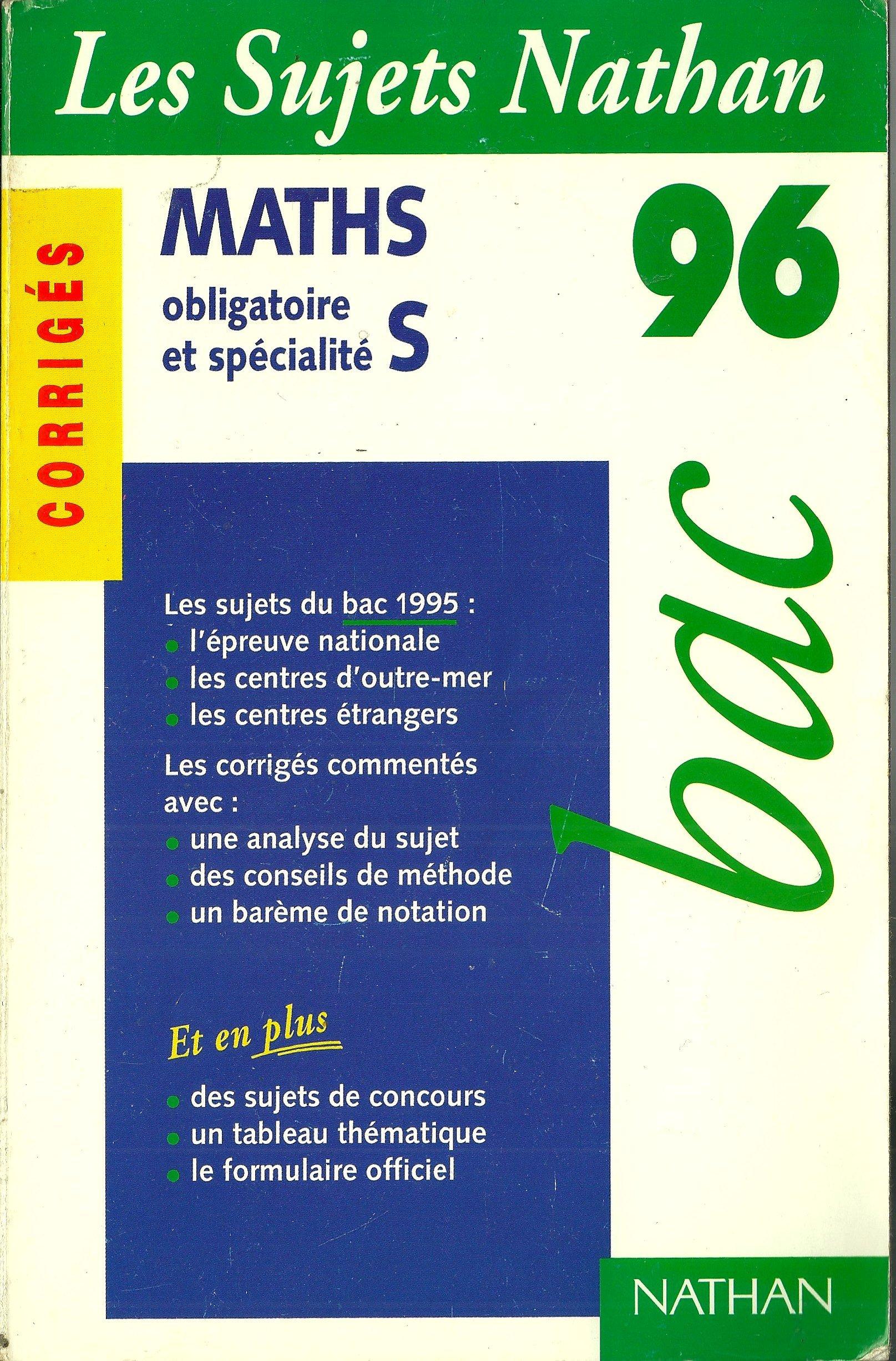 BAC 96, LES SUJETS NATHAN, MATHS OBLIGATOIRE ET SPECIALITE S, CORRIGES, SUJETS DU BAC 1995 (French) Paperback – 1996