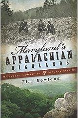 Maryland's Appalachian Highlands: Massacres, Moonshine & Mountaineering Kindle Edition