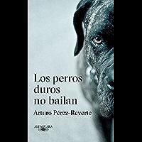 Los perros duros no bailan (Spanish Edition)