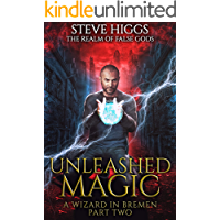 Unleashed Magic: A Wizard in Bremen Part 2 (The Realm of False Gods)