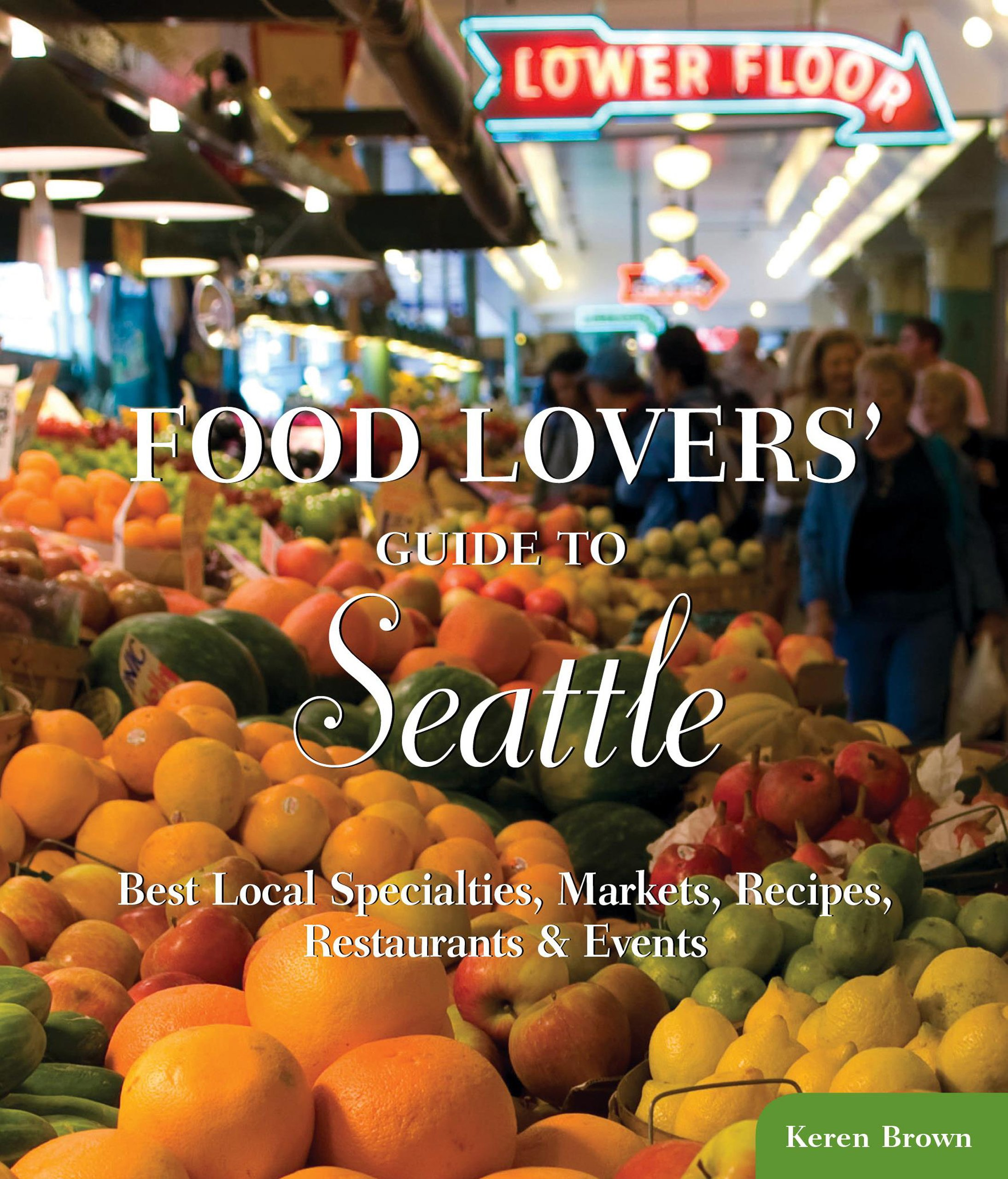 Food lovers guide to seattle best local specialties markets food lovers guide to seattle best local specialties markets recipes restaurants events food lovers series keren brown 9780762770175 amazon forumfinder Gallery