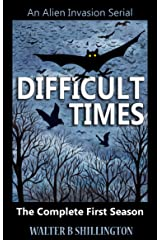 Difficult Times - An Alien Invasion Serial - The Complete First Season Kindle Edition