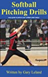 Softball Pitching Drills: Great Pitching Drills for Fastpitch Softball (Fastpitch Softball Drills)