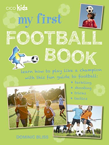 My First Football Book: Learn How to Play Like a Champion with This Fun Guide to Football: Tackling; Shooting; Tricks; Tactics