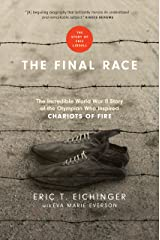 The Final Race: The Incredible World War II Story of the Olympian Who Inspired Chariots of Fire Kindle Edition
