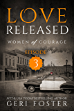 Love Released: Episode Three (Women of Courage Book 3)