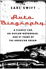 Auto Biography: A Classic Car, an Outlaw Motorhead, and 57 Years of the American Dream Kindle Edition