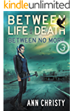 Between Life and Death: Between No More