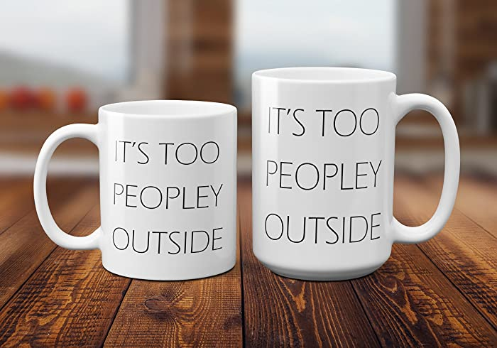 Its Too Peopley Outside Funny Mug Quote Christmas Present Idea Birthday Gifts For Women Mom
