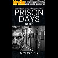 Prison Days Book 1: A True Crime and Prison Biography