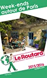 Guide du Routard Week-ends autour de Paris 2015