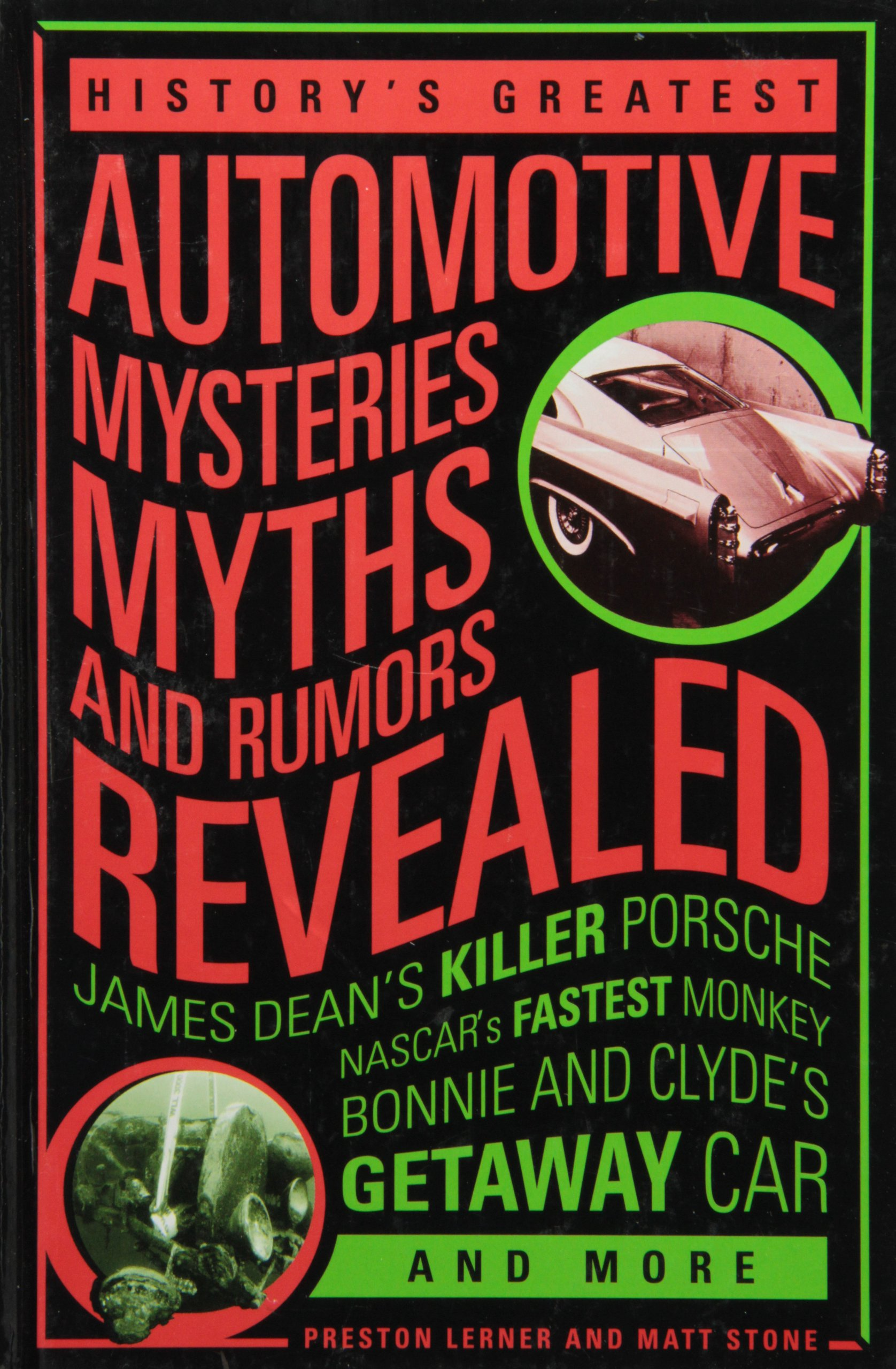 History's Greatest Automotive Mysteries, Myths, and Rumors Revealed: James Dean's Killer Porsche, NASCAR's Fastest Monkey, Bonnie and Clyde's Getaway Car, and More pdf