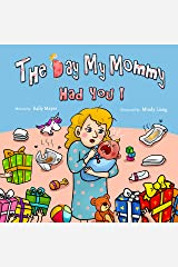 Children's Book: THE DAY MY MOMMY HAD YOU! (: (Funny, Rhyming Picture Book about a new addition to the family)  Picture Books, Preschool Books, Ages 3-5, Kids Books (Laughing Mommy Series 3) Kindle Edition