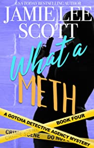 What A Meth : Gotcha Detective Agency Mystery Book 4