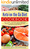 Keto on the Go Diet Cookbook: Low Carbs, High Fat, Quick and Easy Weight Losing Ketogenic Recipes for People on the Go (Ketogenic for beginners, Healthy for busy people, Quick Keto recipes)