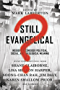 Still Evangelical?: Insiders Reconsider Political, Social, and Theological Meaning