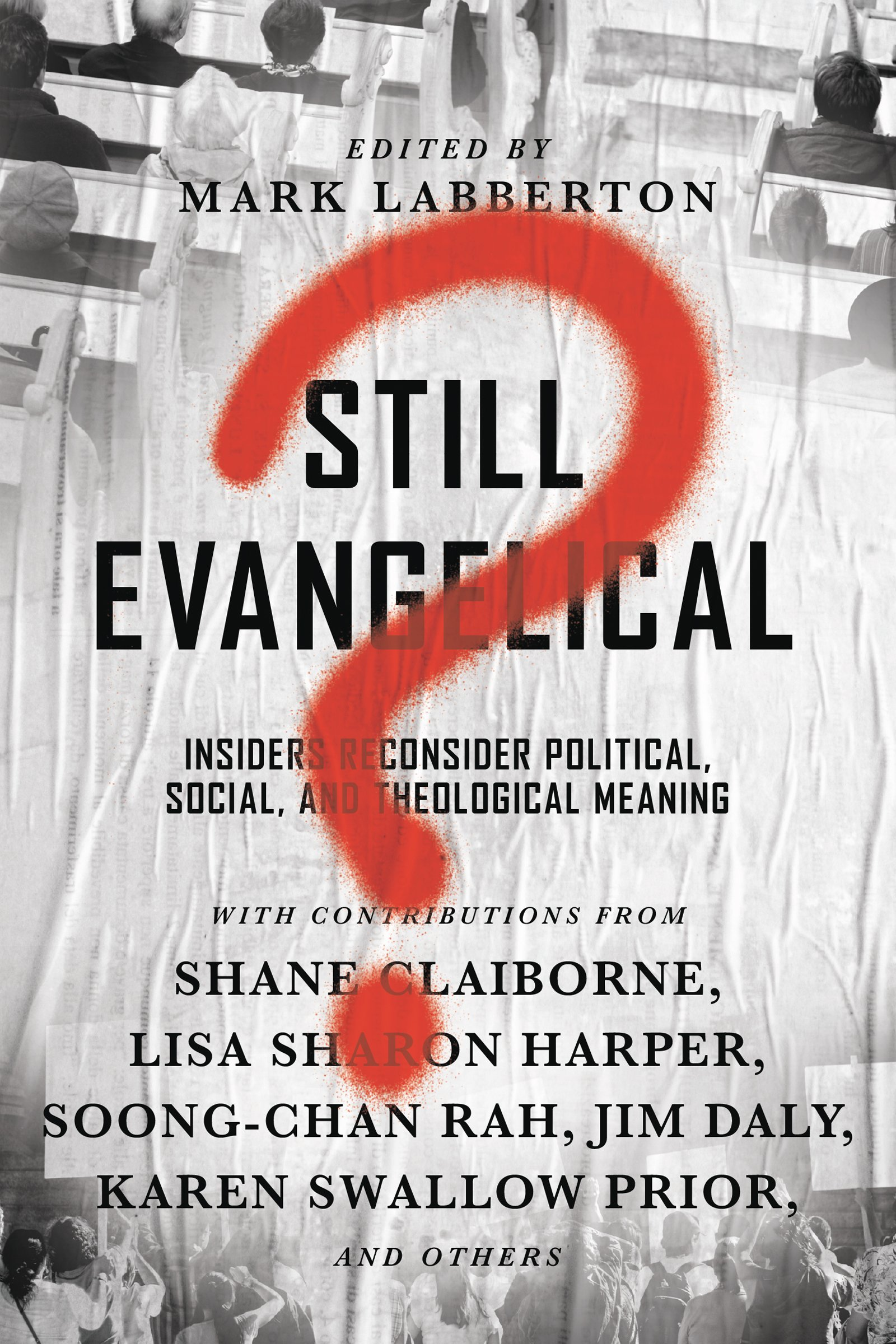 Still Evangelical?: Insiders Reconsider Political, Social, and ...