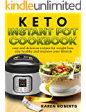 Keto Instant Pot Cookbook: Easy and Delicious Recipes for Weight Loss Stay Healthy and Improve Your Lifestyle