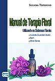 Manual de Terapia Floral: utilizando os sistemas florais: Austrália (Australian Busch,Bach, Minas Gerais)